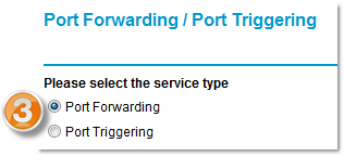 Select radio button for either Port Forwarding or Port Triggering