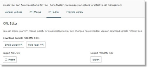 In the XML Editor section, you can import and export XML files for your IVR.
