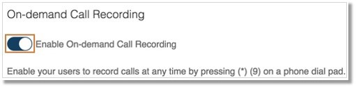 Enable the On-Demand Call Recording feature by clicking the button.
