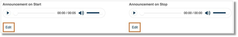 You may use the default Announcement on Start and Announcement on Stop or you may click Edit to customize.