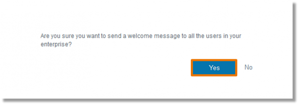 A message populates to confirm that the Enterprise Admin wants to send a welcome message to all the users in your enterprise. Click Yes.