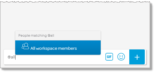 """To start workspace chat with all members of the workspace, in the message box, type """"@all"""", and then type the rest of your message."""